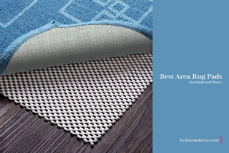 Best Area Rug Pads For Hardwood Floors -favhomedecor