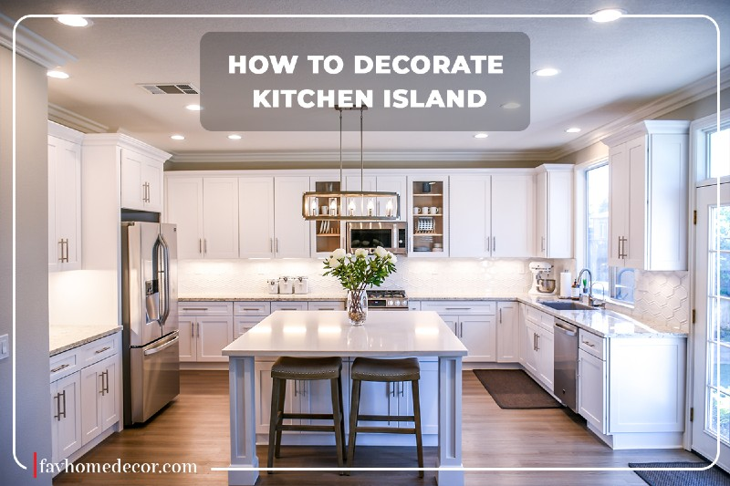 How To Decorate Kitchen Island- favhomedecor
