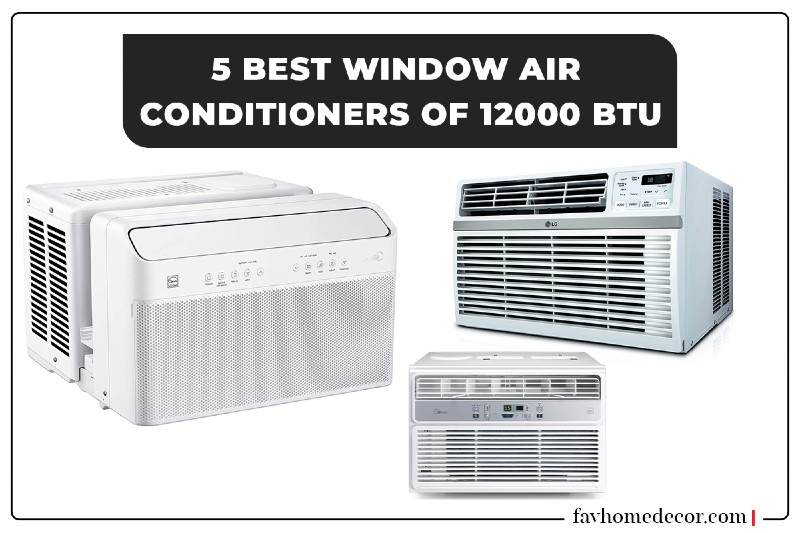 5 Best Window Air Conditioners Of 12000 BTU
